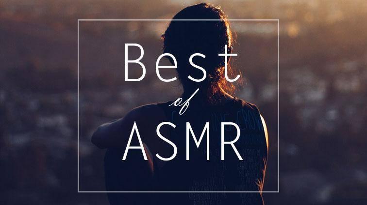 Best ASMR videos